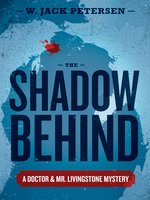 The Shadow Behind (The Doctor and Mr. Livingstone Mysteries)
