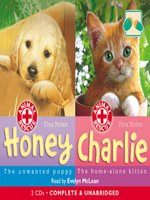 Honey – The Unwanted Puppy & Charlie – The Home-alone Kitten