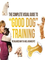 "The Complete Visual Guide to ""Good Dog"" Training"