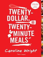 Twenty-Dollar, Twenty-Minute Meals