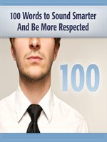 100 Words to Sound Smarter & Be More Respected