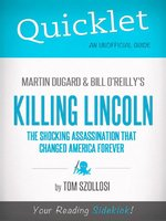 Quicklet on Martin Dugard and Bill O'reilly's Killing Lincoln