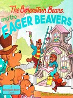 Berenstain Bears and the Eager Beavers