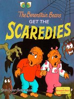 The Berenstain Bears Get the Scaredies