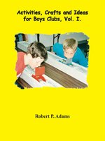 Activities, Crafts and Ideas for Boys' Clubs, Volume 1
