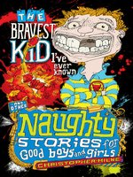 The Bravest Kid I've Ever Known and Other Naughty Stories for Good Boys and Girls