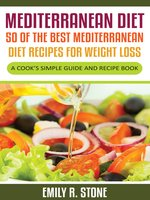 Mediterranean Diet: 50 of the Best Mediterranean Diet Recipes For Weight Loss