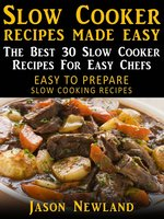 Slow Cooker Recipes Made Easy: The Best 30 Slow Cooker Recipes For Easy Chefs