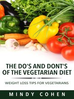 The Do's And Don'ts Of The Vegetarian Diet: Weight Loss Tips For Vegetarians