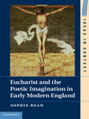 Eucharist and the Poetic Imagination in Early Modern England (eBook): Ideas in Context Series, Book 104