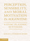 Perception, Sensibility, and Moral Motivation in Augustine (eBook)
