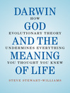 Darwin, God and the Meaning of Life (eBook): How Evolutionary Theory Undermines Everything You Thought You Knew