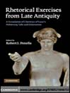 Rhetorical Exercises from Late Antiquity (eBook): A Translation of Choricius of Gaza's Preliminary Talks and Declamations