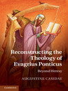 Reconstructing the Theology of Evagrius Ponticus (eBook)