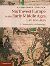 Northwest Europe in the Early Middle Ages, c.AD 600-1150 (eBook): A Comparative Archaeology