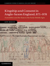 Kingship and Consent in Anglo-Saxon England, 871-978 (eBook): Assemblies and the State in the Early Middle Ages