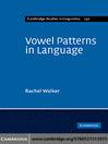Vowel Patterns in Language (eBook): Cambridge Studies in Linguistics Series, Book 130