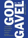 God vs. the Gavel (eBook): The Perils of Extreme Religious Liberty