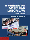 A Primer on American Labor Law  5 by William B. Gould IV eBook