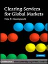 Clearing Services for Global Markets (eBook): A Framework for the Future Development of the Clearing Industry