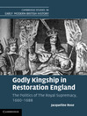 Godly Kingship in Restoration England (eBook): The Politics of The Royal Supremacy, 1660–1688