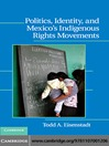 Politics, Identity, and Mexico-s Indigenous Rights Movements (eBook)