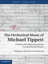 The Orchestral Music of Michael Tippett (eBook): Creative Development and the Compositional Process