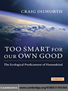 Too Smart for Our Own Good (eBook): The Ecological Predicament of Humankind