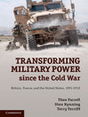 Transforming Military Power Since the Cold War (eBook): Britain, France, and the United States, 1991–2012