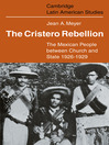 The Cristero Rebellion (eBook): Cambridge Latin American Studies Series, Book 24