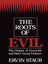 The Roots of Evil (eBook): The Origins of Genocide and Other Group Violence