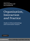 Organisation, Interaction and Practice (eBook): Studies of Ethnomethodology and Conversation Analysis