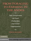 From Foraging to Farming in the Andes (eBook): New Perspectives on Food Production and Social Organization
