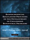 Biopsychosocial Regulatory Processes in the Development of Childhood Behavioral Problems (eBook)
