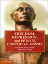 Freedom, Repression, and Private Property in Russia (eBook)