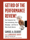 Get Rid of the Performance Review (MP3): How Companies Can Stop Intimidating, Start Managing--and Focus on What Really Matters