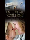 Until We All Come Home (MP3): A Harrowing Journey, a Mother's Courage, a Race to Freedom