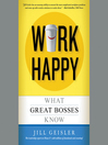 Work Happy (MP3): What Great Bosses Know