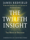 The Twelfth Insight: The Hour of Decision (MP3): The Celestine Prophecy Series, Book 4