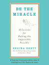 Be the Miracle (MP3): 50 Lessons for Making the Impossible Possible