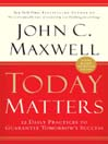 Today Matters (MP3): 12 Daily Practices to Guarantee Tomorrow's Success