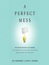 A Perfect Mess (MP3): The Hidden Benefits of Disorder—How Crammed Closets, Cluttered Offices, and On-the-Fly Planning Make the World a Better Place