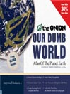 Our Dumb World (MP3): The Onion's Atlas of The Planet Earth, 73rd Edition