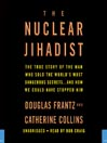 The Nuclear Jihadist (MP3): The True Story of the Man Who Sold the World's Most Dangerous Secrets...And How We Could Have Stopped Him