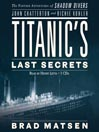 Titanic's Last Secrets (MP3): The Further Adventures of Shadow Divers John Chatterton and Richie Kohler