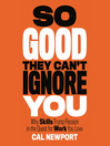 So Good They Can't Ignore You (MP3): Why Skills Trump Passion in the Quest for Work You Love