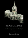 Republic, Lost (MP3): How Money Corrupts Congress—and a Plan to Stop It