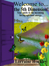 Welcome to... the 5th Dimension! Your guide to the incoming loving spiritual energy by Lorraine Hockley eBook