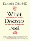What Doctors Feel (eBook): How Emotions Affect the Practice of Medicine