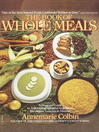 The book of whole meals : a seasonal guide to assembling balanced vegetarian breakfasts, lunches & dinners